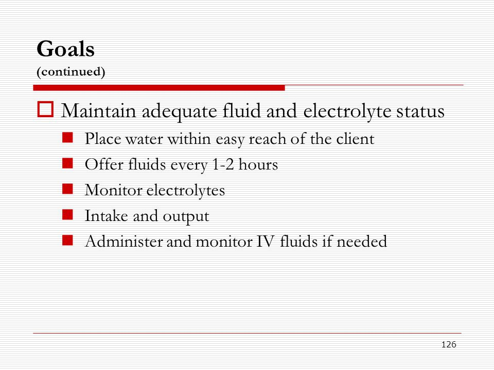 Goals (continued) Maintain adequate fluid and electrolyte status