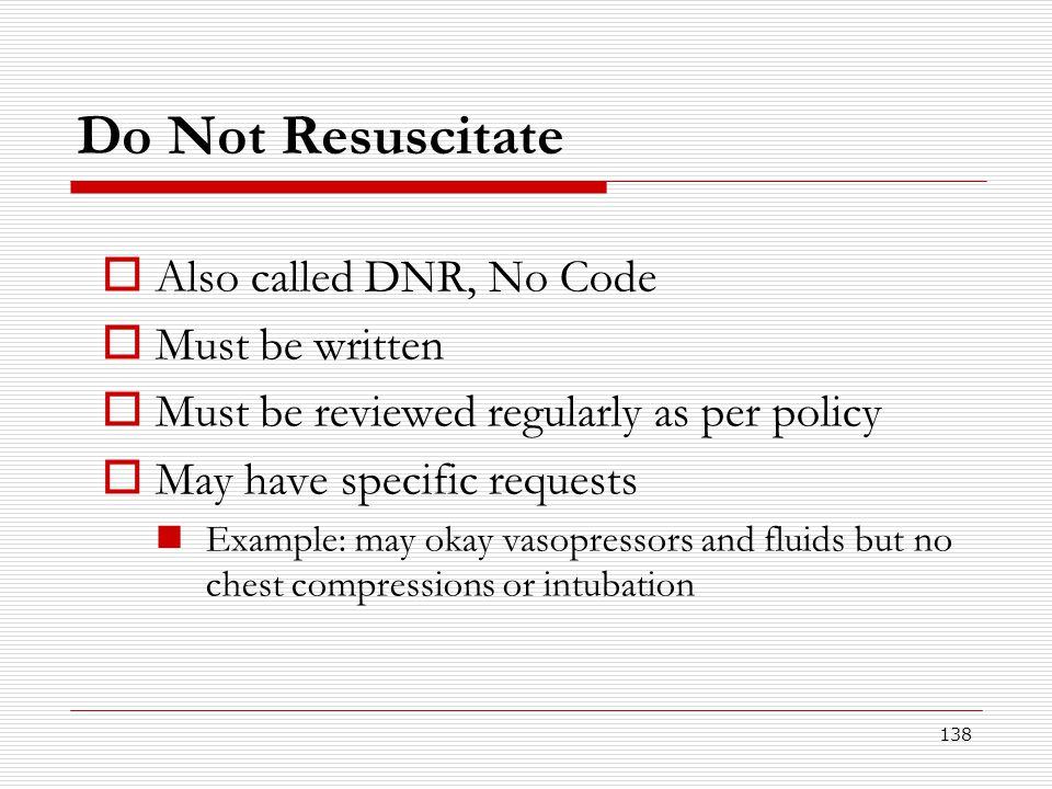 Do Not Resuscitate Also called DNR, No Code Must be written