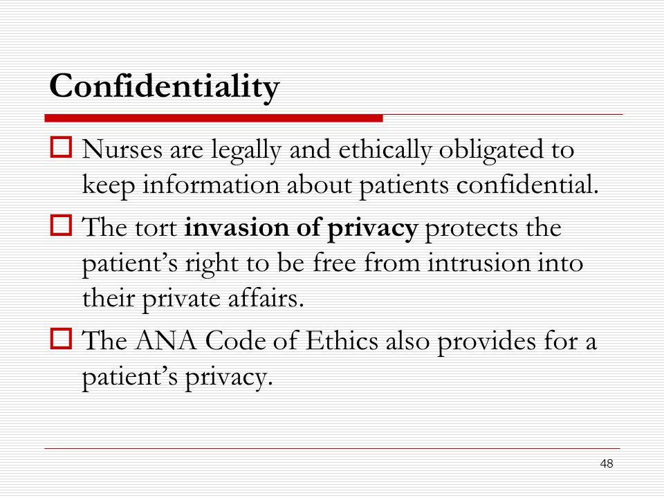 Confidentiality Nurses are legally and ethically obligated to keep information about patients confidential.