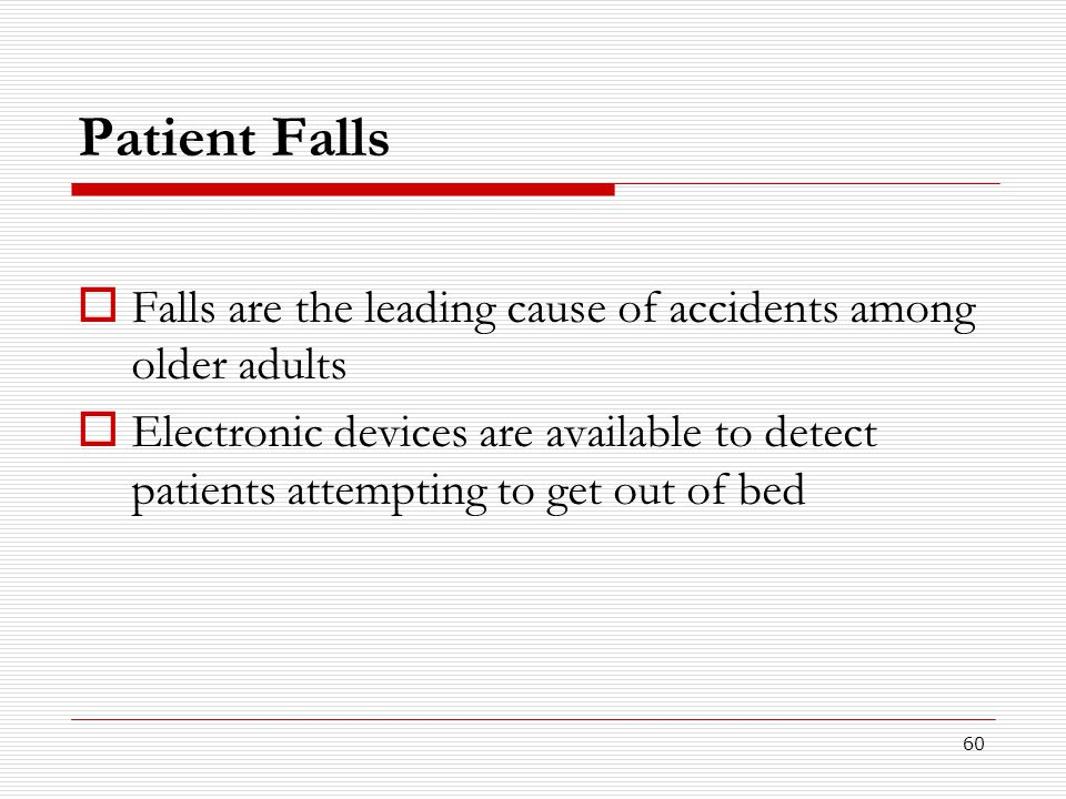 Patient Falls Falls are the leading cause of accidents among older adults.