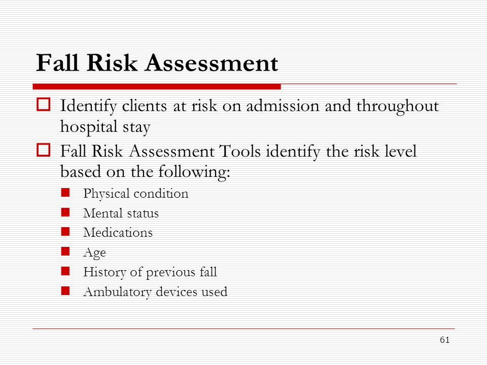 Fall Risk Assessment Identify clients at risk on admission and throughout hospital stay.