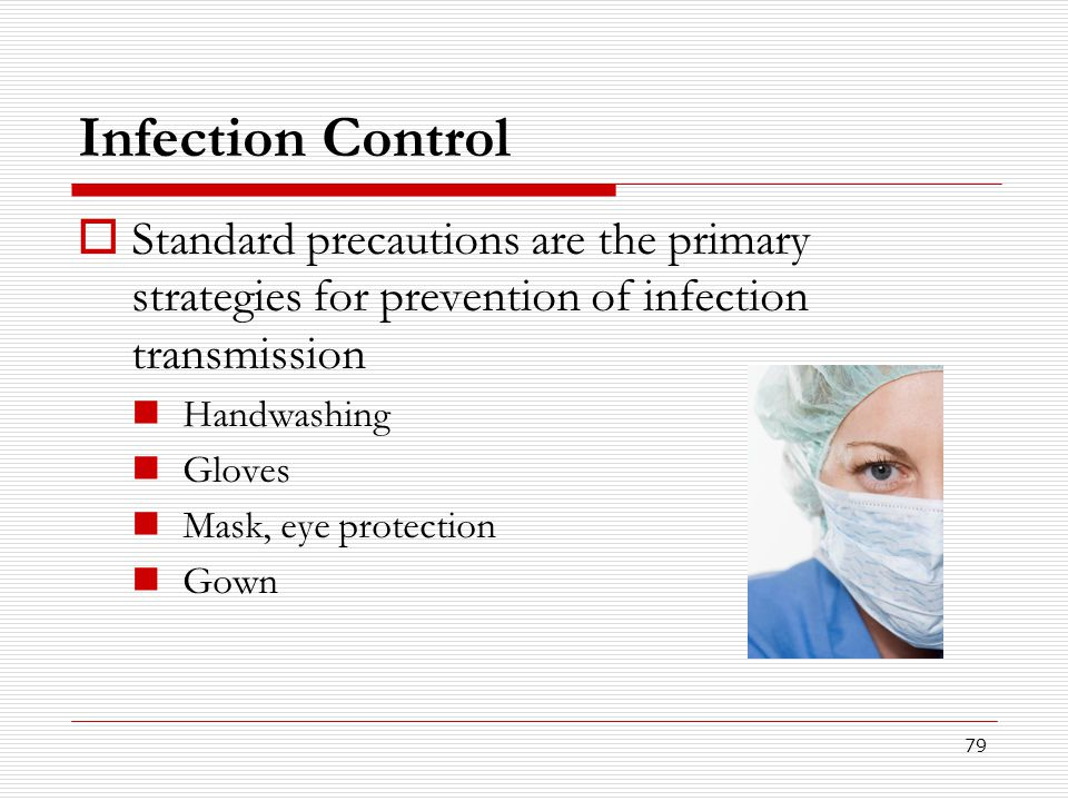 Infection Control Standard precautions are the primary strategies for prevention of infection transmission.