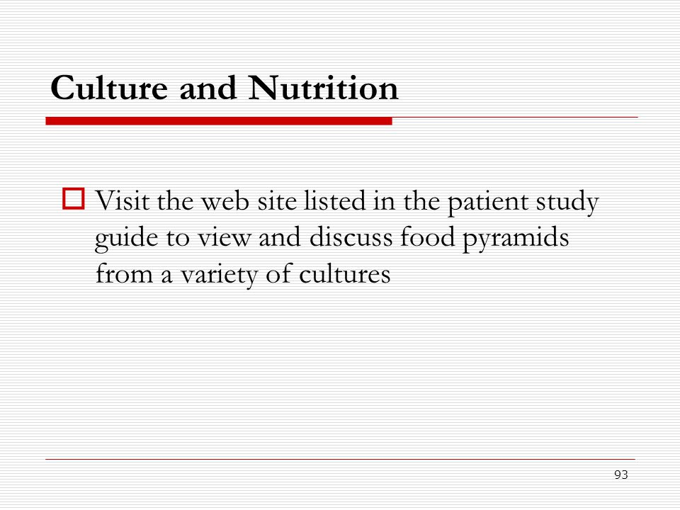 Culture and Nutrition Visit the web site listed in the patient study guide to view and discuss food pyramids from a variety of cultures.