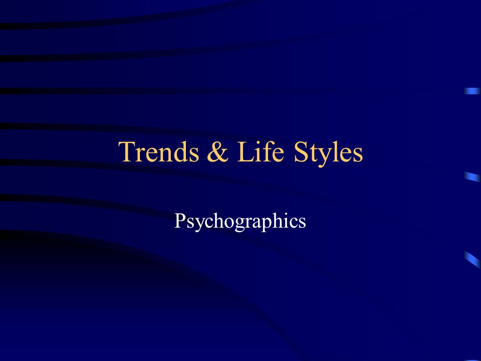 Trends & Life Styles Psychographics
