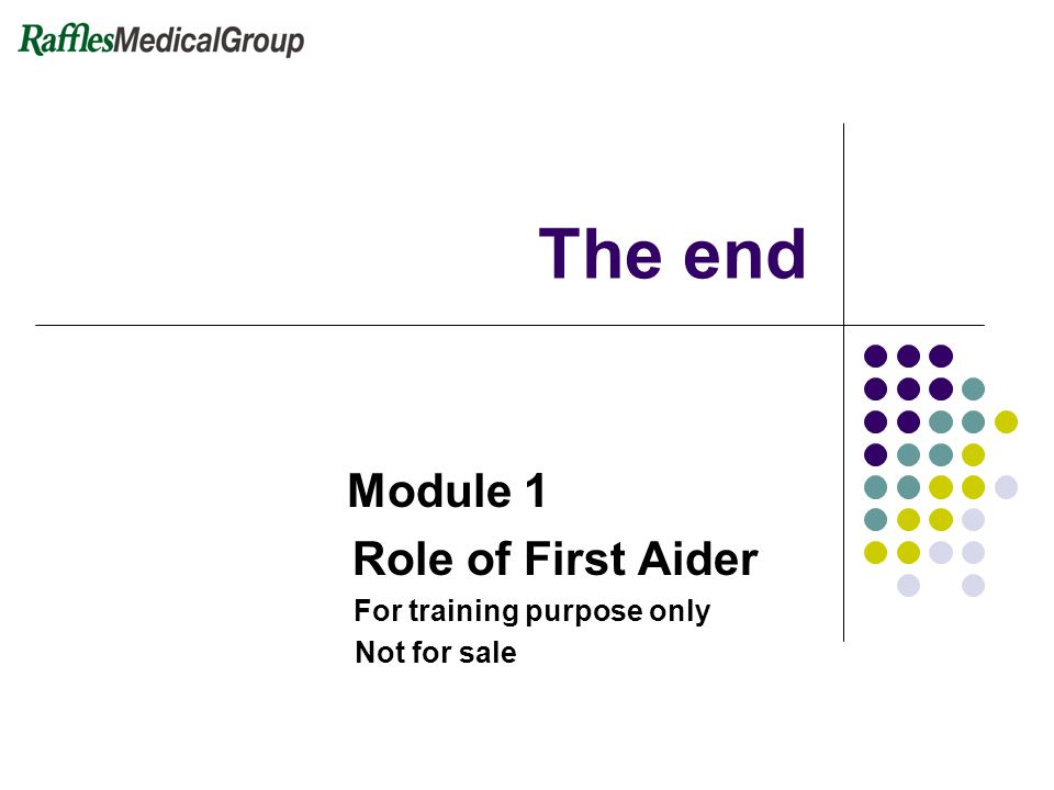The end Module 1 . Role of First Aider . For training purpose only .