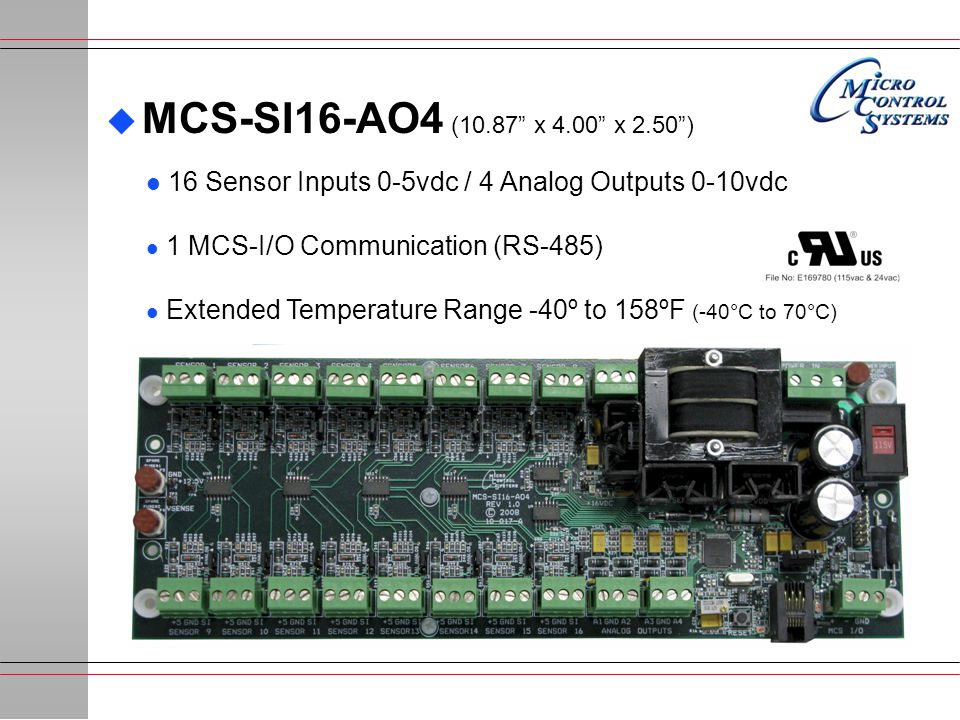 MCS-SI16-AO4 (10.87 x 4.00 x 2.50 ) 16 Sensor Inputs 0-5vdc / 4 Analog Outputs 0-10vdc. 1 MCS-I/O Communication (RS-485)