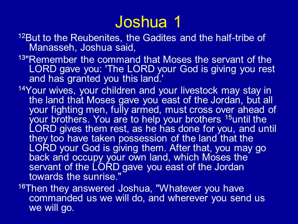 Joshua 1 12But to the Reubenites, the Gadites and the half-tribe of Manasseh, Joshua said,