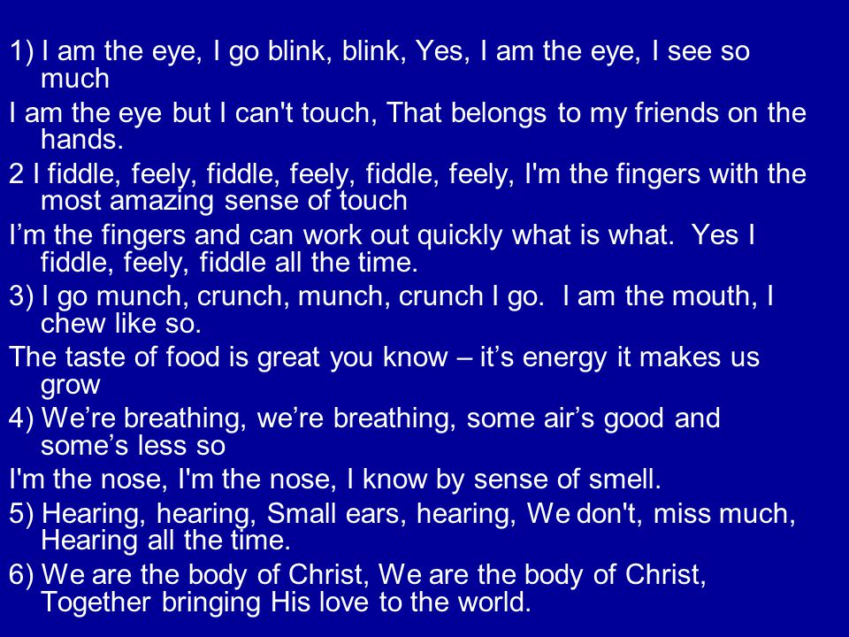 1) I am the eye, I go blink, blink, Yes, I am the eye, I see so much