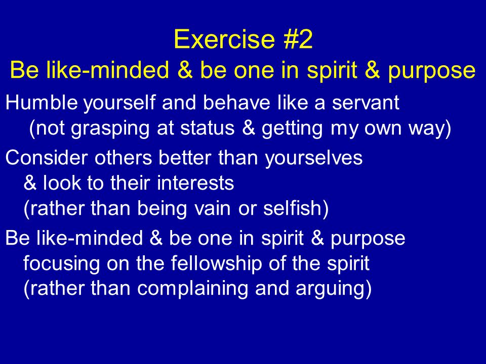 Exercise #2 Be like-minded & be one in spirit & purpose