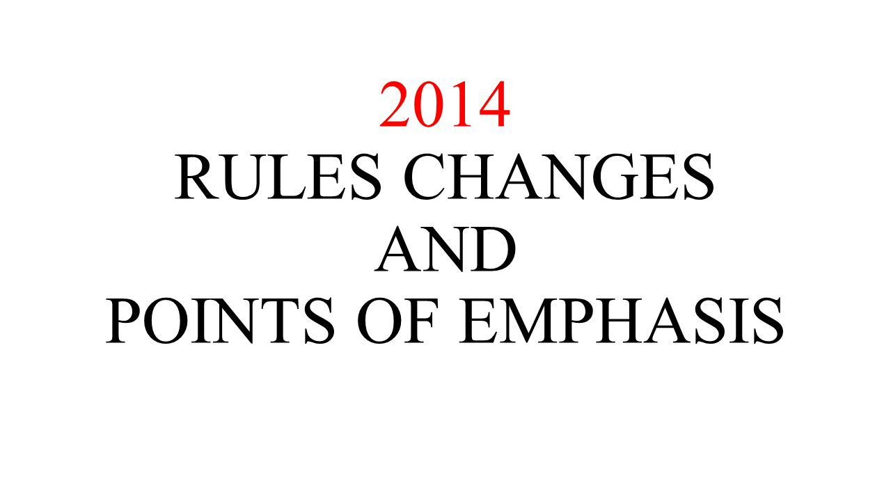 2014 RULES CHANGES AND POINTS OF EMPHASIS