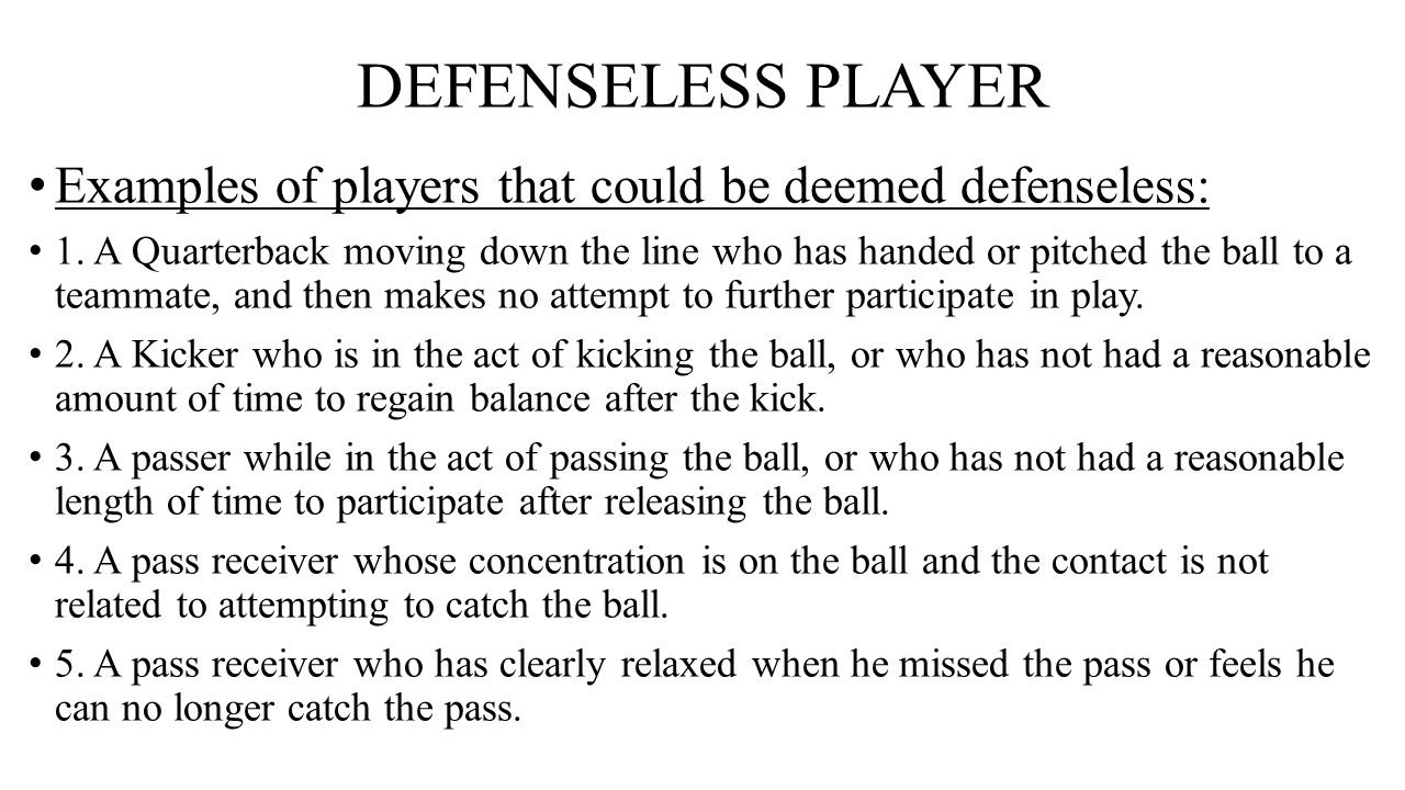 DEFENSELESS PLAYER Examples of players that could be deemed defenseless: