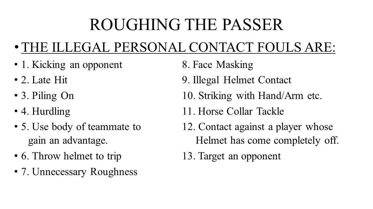 ROUGHING THE PASSER THE ILLEGAL PERSONAL CONTACT FOULS ARE: