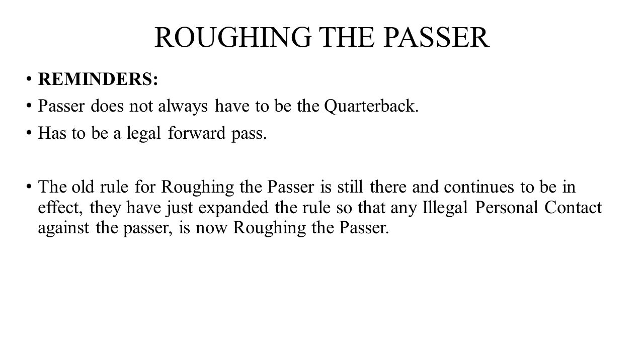 ROUGHING THE PASSER REMINDERS: