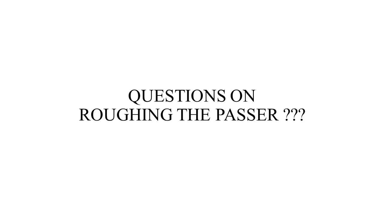 QUESTIONS ON ROUGHING THE PASSER