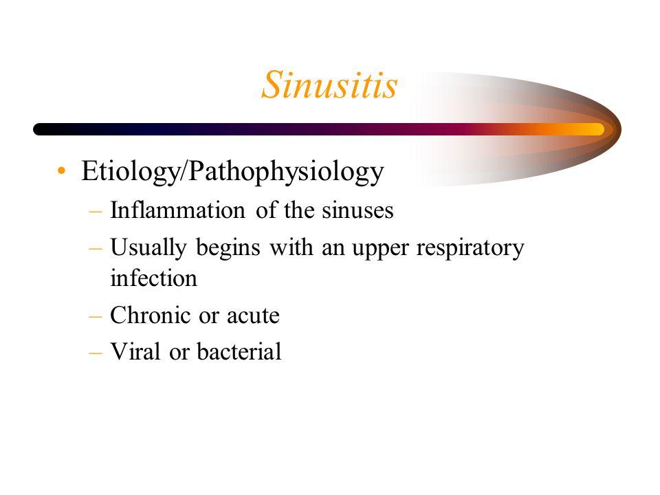 Sinusitis Etiology/Pathophysiology Inflammation of the sinuses