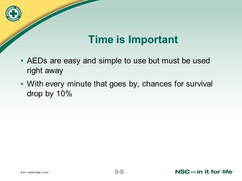 Time is Important AEDs are easy and simple to use but must be used right away.