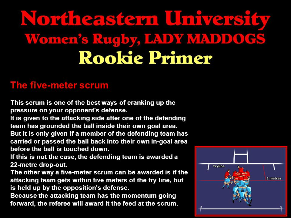 The five-meter scrum This scrum is one of the best ways of cranking up the pressure on your opponent s defense.
