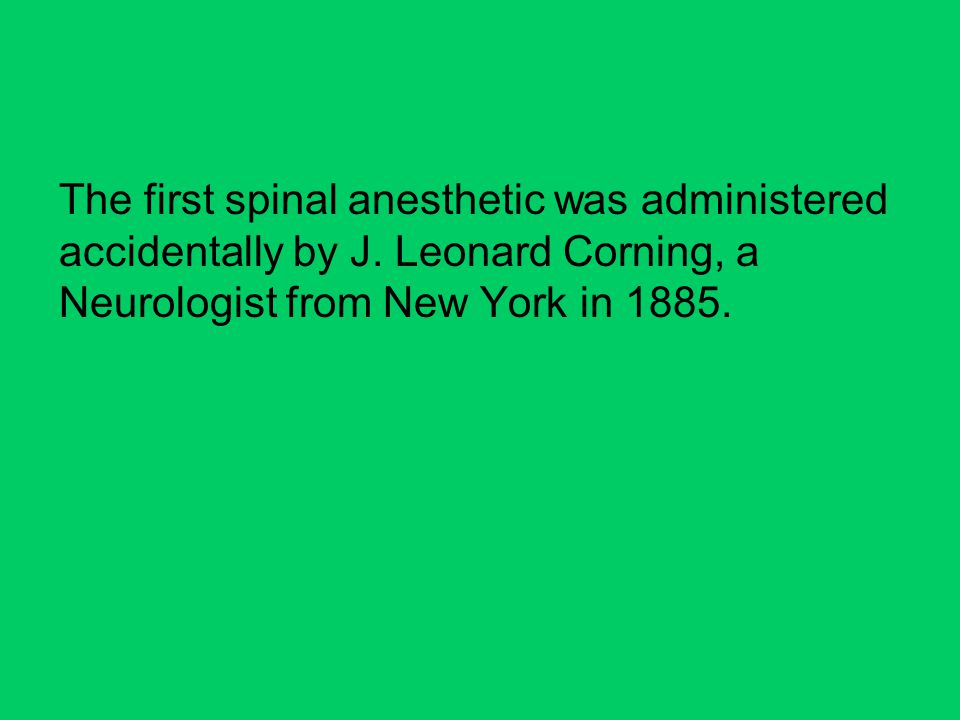 The first spinal anesthetic was administered accidentally by J