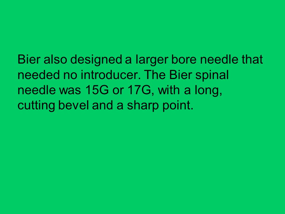 Bier also designed a larger bore needle that needed no introducer