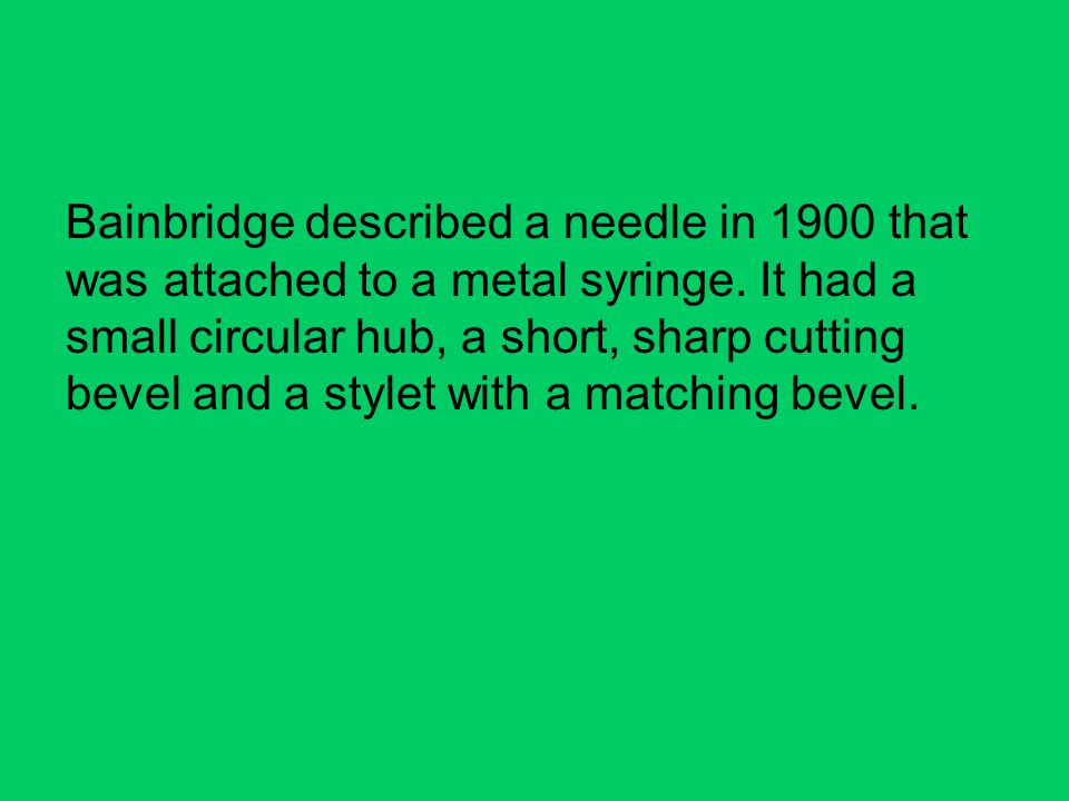 Bainbridge described a needle in 1900 that was attached to a metal syringe.