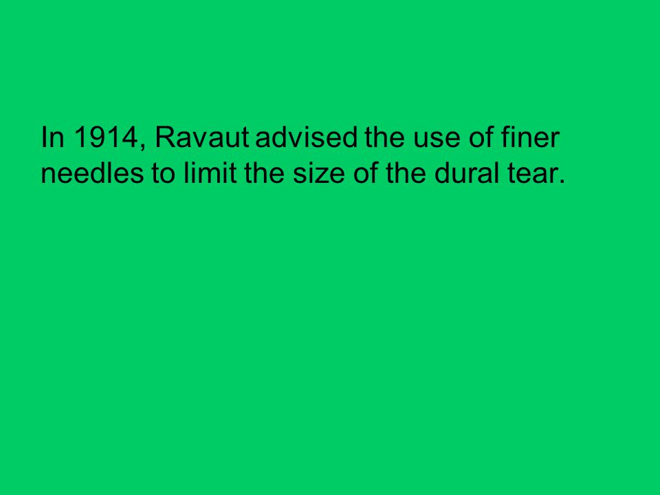 In 1914, Ravaut advised the use of finer needles to limit the size of the dural tear.