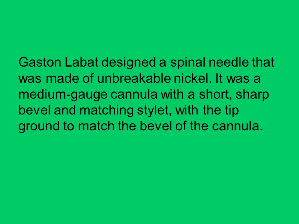 Gaston Labat designed a spinal needle that was made of unbreakable nickel.