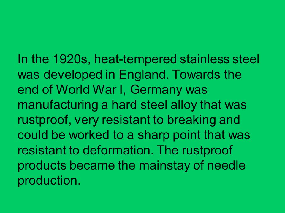 In the 1920s, heat-tempered stainless steel was developed in England