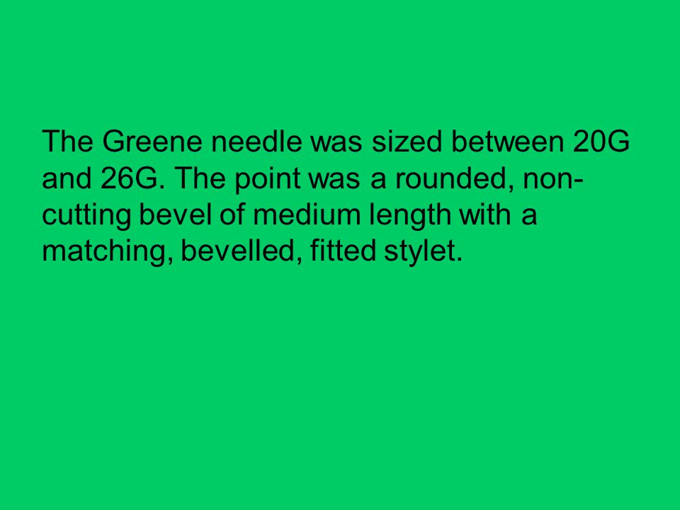 The Greene needle was sized between 20G and 26G