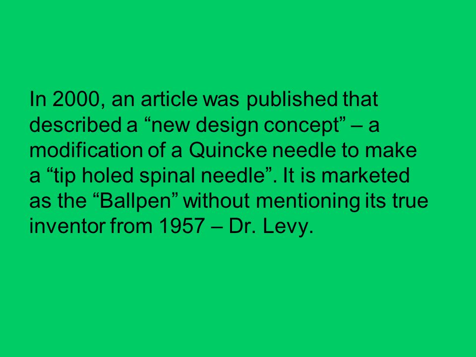 In 2000, an article was published that described a new design concept – a modification of a Quincke needle to make a tip holed spinal needle .