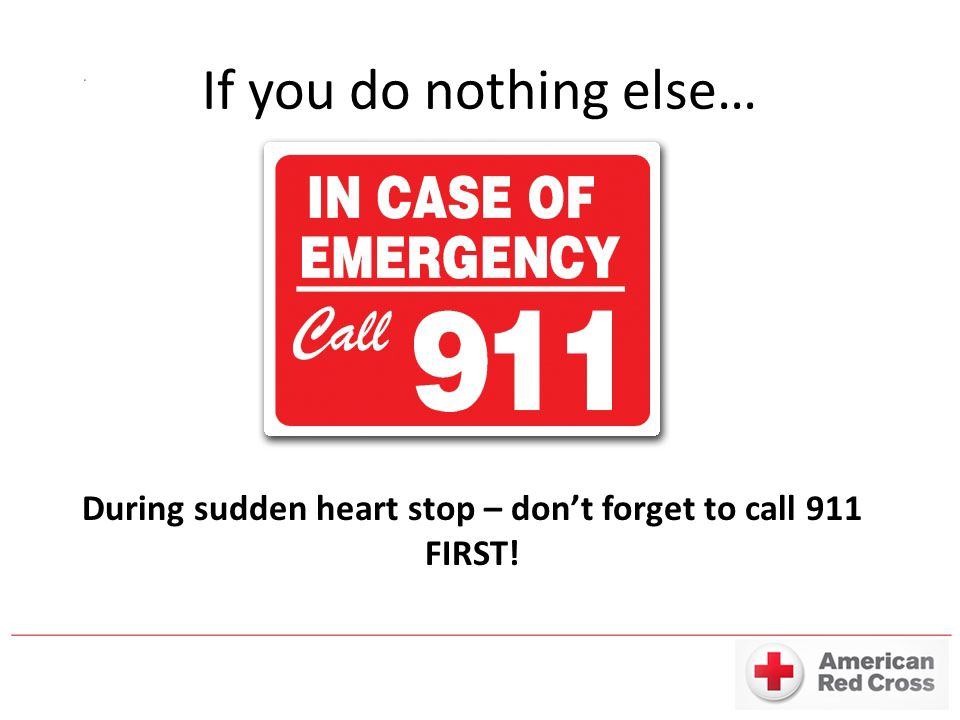 During sudden heart stop – don't forget to call 911 FIRST!