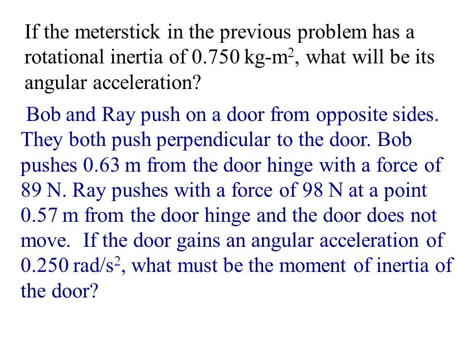 If the meterstick in the previous problem has a rotational inertia of 0.750 kg-m2, what will be its angular acceleration