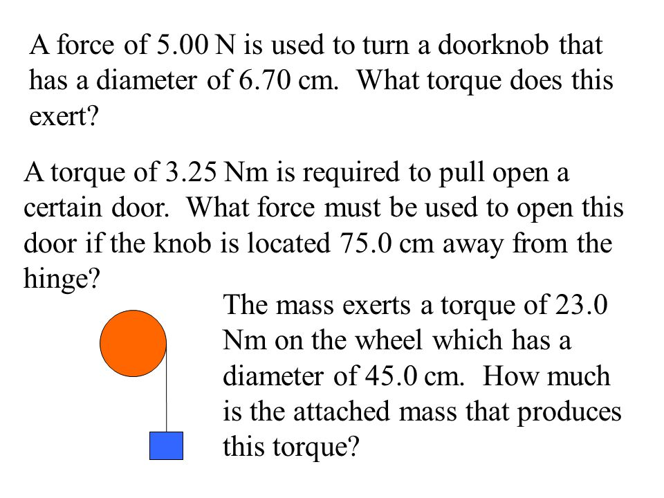 A force of 5. 00 N is used to turn a doorknob that has a diameter of 6