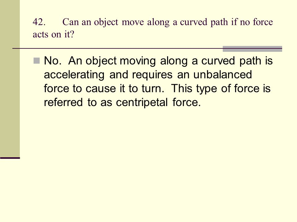 42. Can an object move along a curved path if no force acts on it