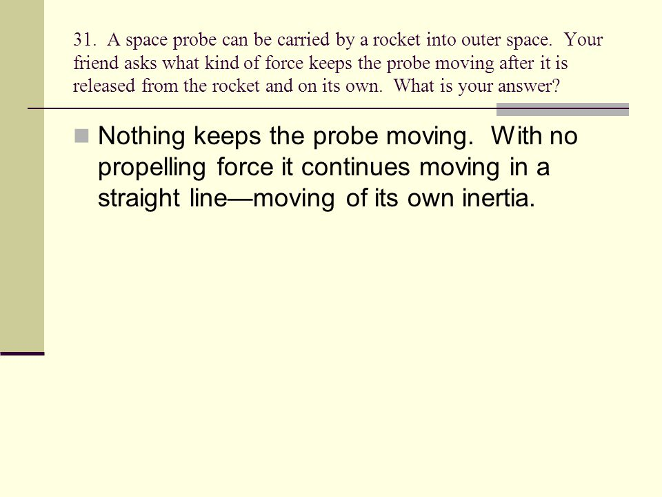 31. A space probe can be carried by a rocket into outer space