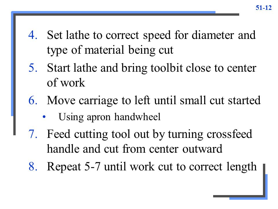 Set lathe to correct speed for diameter and type of material being cut