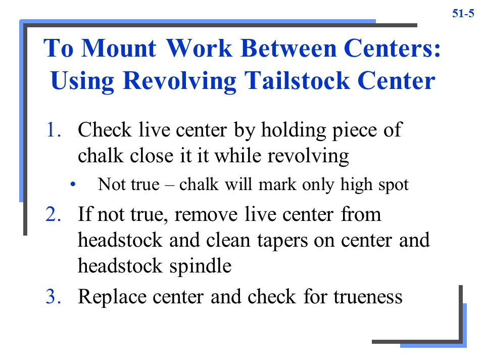 To Mount Work Between Centers: Using Revolving Tailstock Center