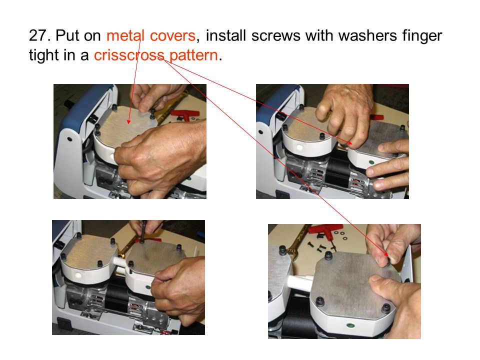 27. Put on metal covers, install screws with washers finger tight in a crisscross pattern.