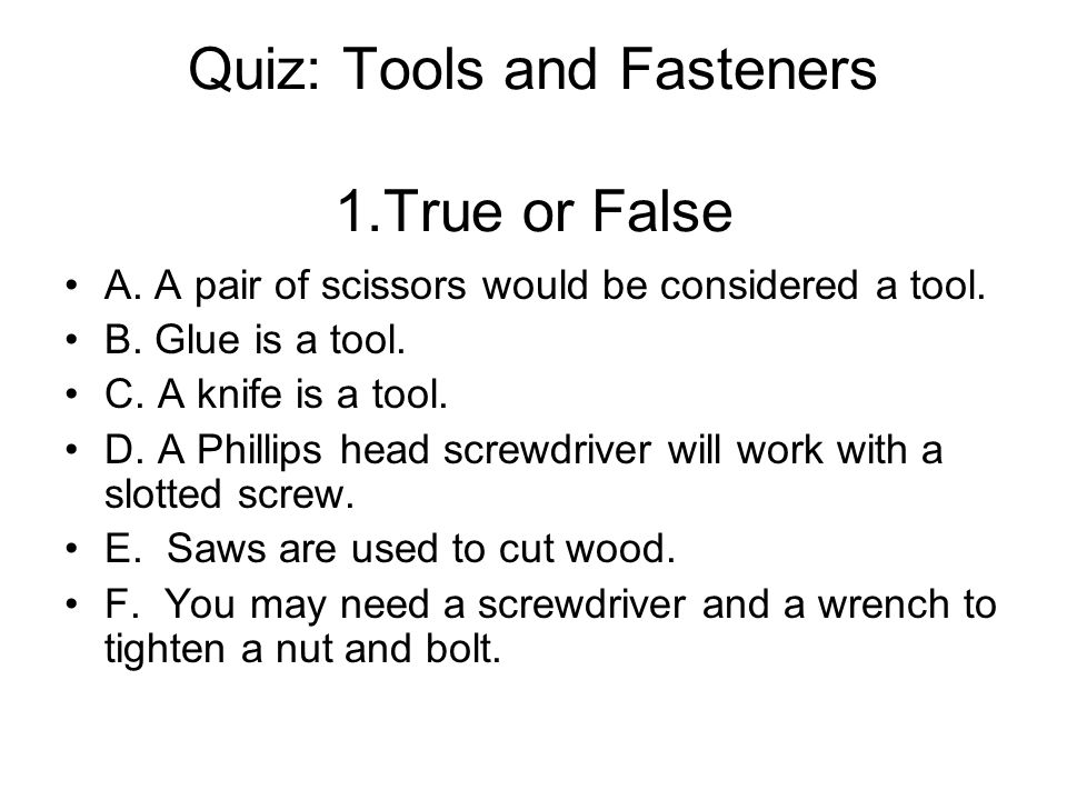 Quiz: Tools and Fasteners 1.True or False