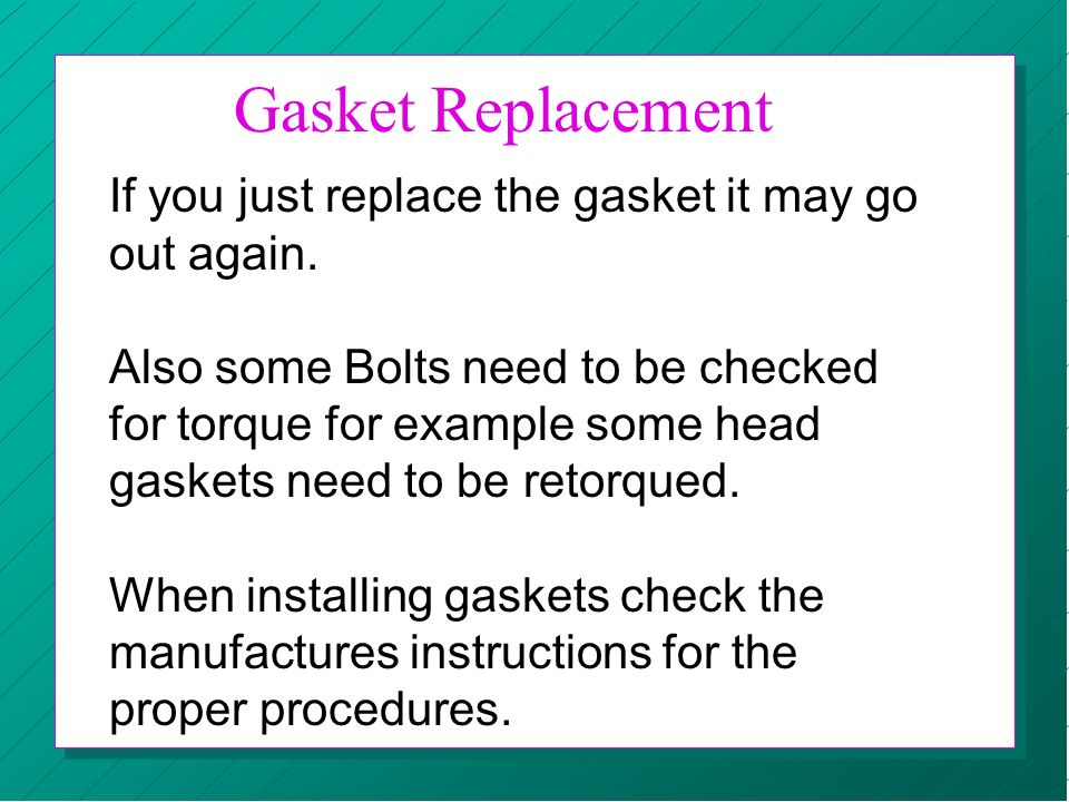 Gasket Replacement If you just replace the gasket it may go out again.