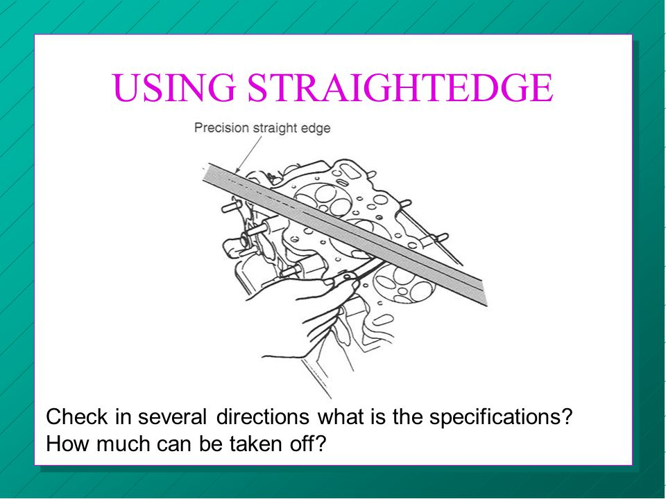 USING STRAIGHTEDGE Check in several directions what is the specifications.