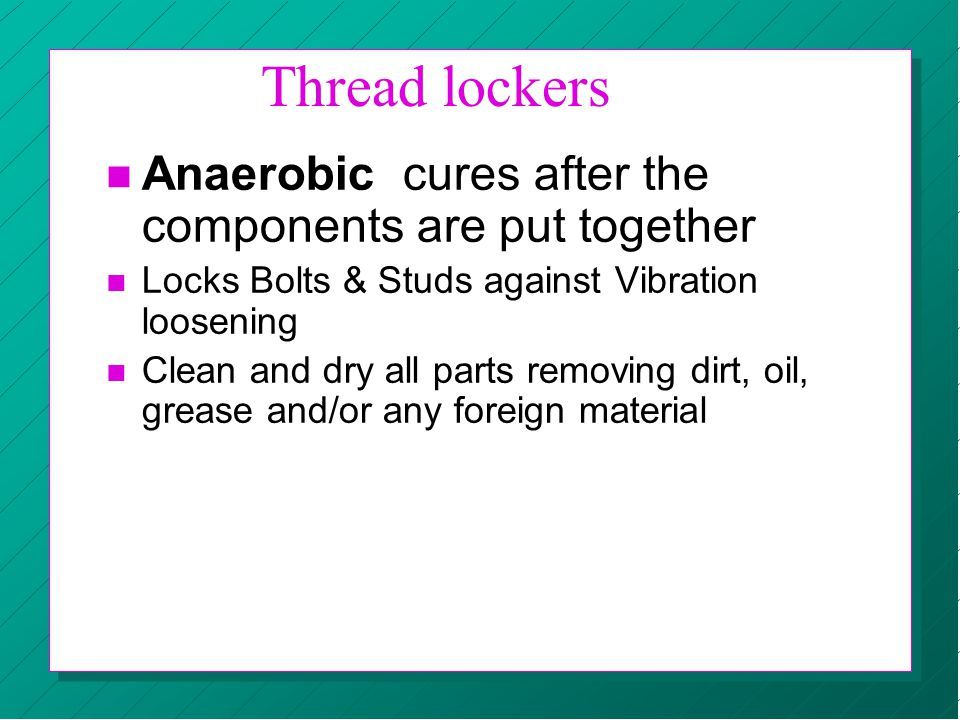 Thread lockers Anaerobic cures after the components are put together