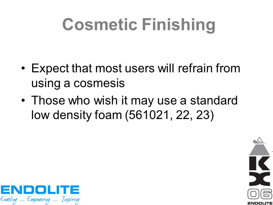 Cosmetic Finishing Expect that most users will refrain from using a cosmesis.