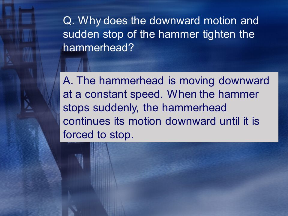 Q. Why does the downward motion and sudden stop of the hammer tighten the hammerhead