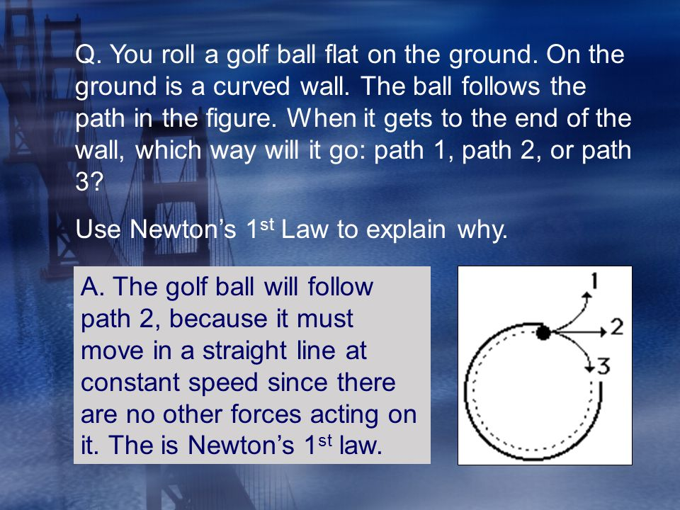 Q. You roll a golf ball flat on the ground