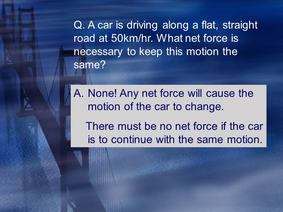 Q. A car is driving along a flat, straight road at 50km/hr