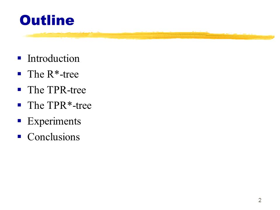 Outline Introduction The R*-tree The TPR-tree The TPR*-tree
