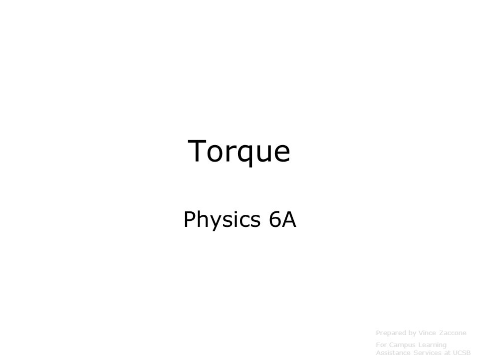 Torque Physics 6A Prepared by Vince Zaccone