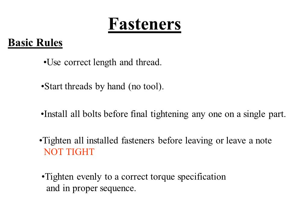 Fasteners Basic Rules Use correct length and thread.