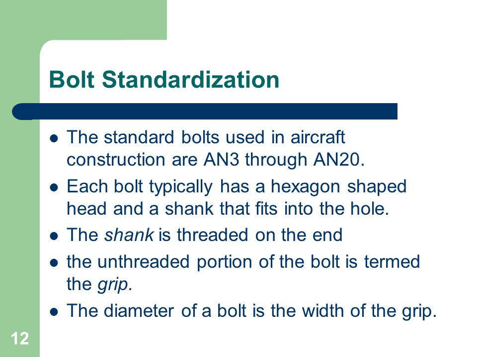 Bolt Standardization The standard bolts used in aircraft construction are AN3 through AN20.