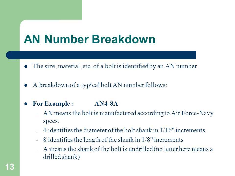 AN Number Breakdown The size, material, etc. of a bolt is identified by an AN number. A breakdown of a typical bolt AN number follows: